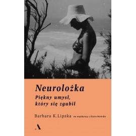 Neurolożka Piękny umysł który się zgubił Barbara K. Lipska, Elaine McArdle