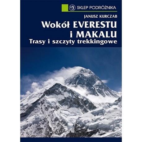 Wokół Everestu i Makalu Trasy i szczyty trekkingowe Janusz Kurczab
