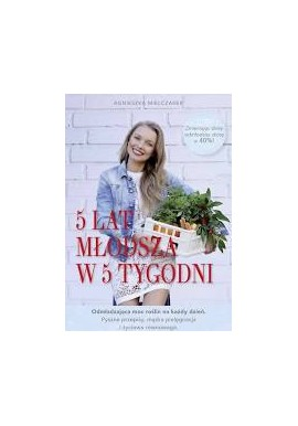 5 lat młodsza w 5 tygodni Odmładzająca moc roślin na każdy dzień Agnieszka Mielczarek
