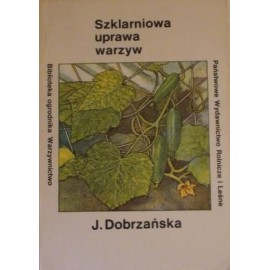 Szklarniowa uprawa warzyw Seria Biblioteka ogrodnika Warzywnictwo Józefa Dobrzańska