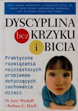 Dyscyplina bez krzyku i bicia Dr Jerry Wyckoff, Barbara C. Unell
