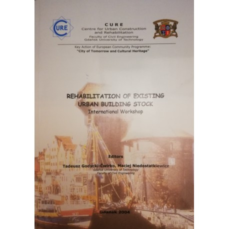 Rehabilitation of Existing Urban Building Stock International Workshop Tadeusz Godycki-Ćwirko, Maciej Niedostatkiewicz