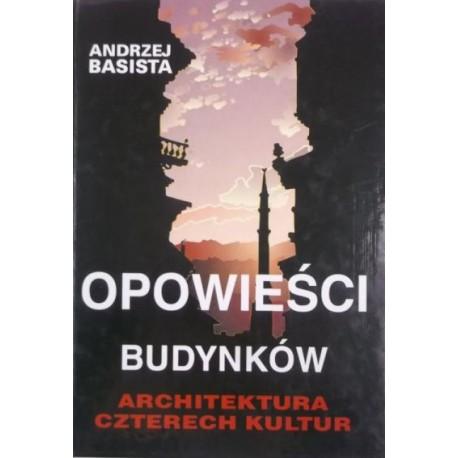 Opowieści budynków Architektura czterech kultur Andrzej Basista