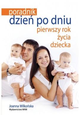 Dzień po dniu pierwszy rok życia dziecka Poradnik Joanna Wilkońska