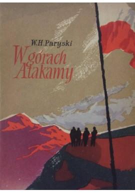 W górach Atakamy Wspomnienia z polskiej wyprawy w Andy W.H. Paryski