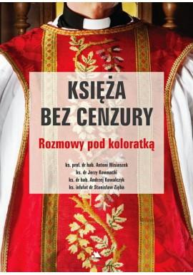 Księża bez cenzury. Rozmowy pod koloratką ks. prof. dr hab. Antoni Misiaszek i in.