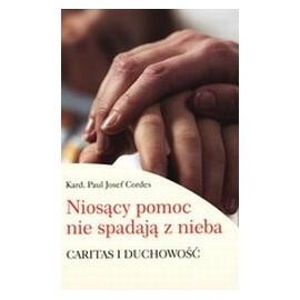Niosący pomoc nie spadają z nieba Caritas i duchowość Kard. Paul Josef Cordes
