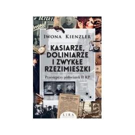 Kasiarze, doliniarze i zwykłe rzezimieszki Przestępczy półświatek II RP Iwona Kienzler