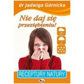 Nie daj się przeziębieniu! Receptury natury dr Jadwiga Górnicka