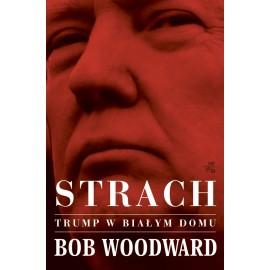 Strach. Trump w Białym Domu Bob Woodward
