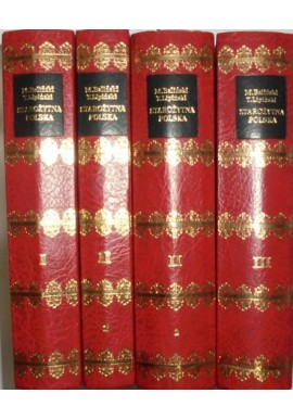 Starożytna Polska 1-4 Michał Baliński Tymoteusz Lipiński 1843r reprint
