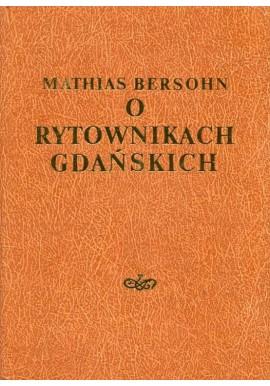 O rytownikach gdańskich Podręcznik dla zbierających sztychy polskie Mathias Bersohn (reprint)