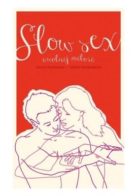 Slow sex. Uwolnij miłość - Rydlewska Hanna , Niedźwiecka Marta
