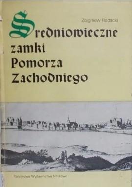 Średniowieczne zamki Pomorza Zachodniego Zbigniew Radacki