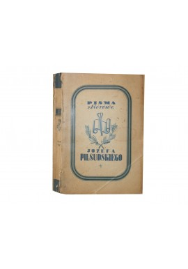 Pisma zbiorowe Józefa Piłsudskiego Wydanie prac dotychczas drukiem ogłoszonych Tom IV Wacław Lipiński (redakcja tomu IV)