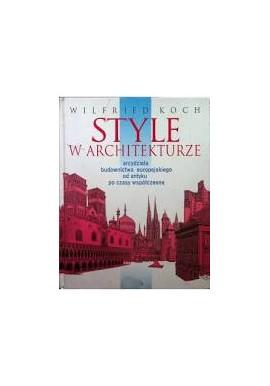 Style w architekturze Arcydzieła budownictwa europejskiego od antyku po czasy współczesne Wilfried Koch