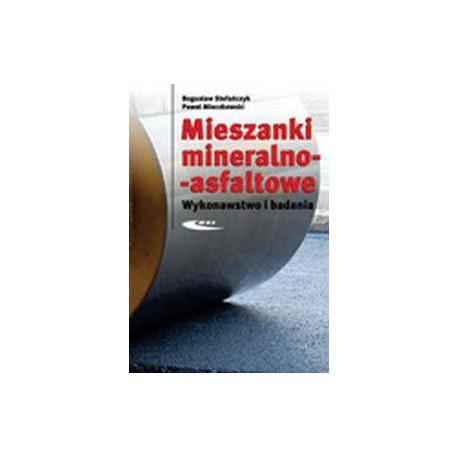 Mieszanki mineralno-asfaltowe Wykonawstwo i badania Bogusław Stefańczyk, Paweł Mieczkowski