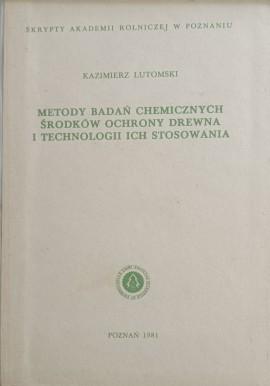 Metody badań chemicznych środków ochrony drewna i technologii ich stosowania Kazimierz Lutomski Skrypty AR w Poznaniu