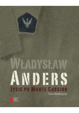 Władysław Anders Życie po Monte Cassino Ewa Berberyusz