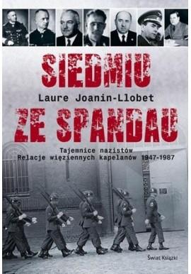 Siedmiu ze Spandau Tajemnice nazistów Relacje więziennych kapelanów 1947-1987 Laure Joanin-Llobet