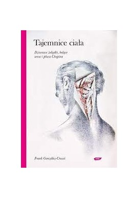 Tajemnice ciała Dziurawe żołądki, bolące serca i płuca Chopina F. Gonzalez-Crussi