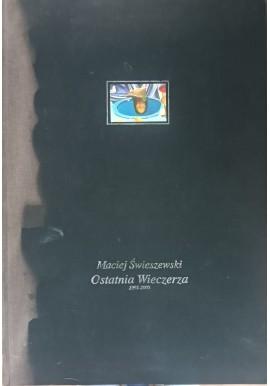 Ostatnia Wieczerza 1995-2005 Maciej Świeszewski