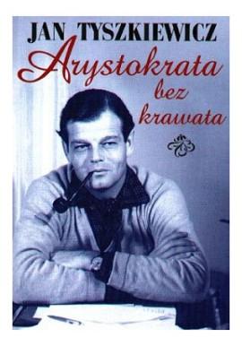 Arystokrata Bez Krawata Jan Tyszkiewicz